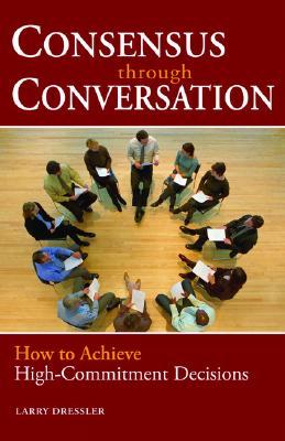 Consensus Through Conversation By Dressler, Larry